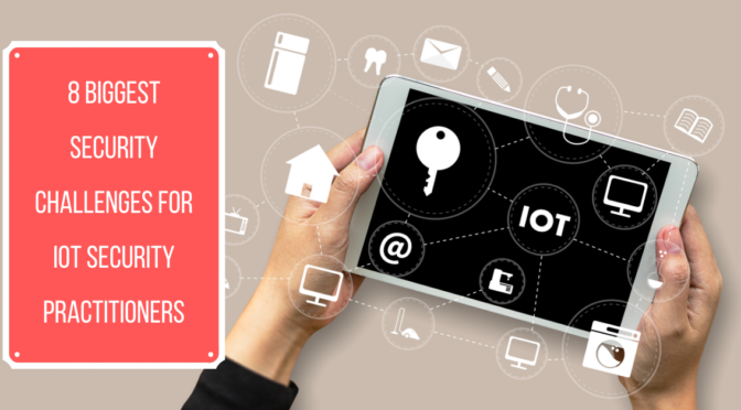 8 Biggest Security Challenges for IoT security practitioners