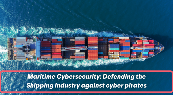 Maritime cybersecurity: defending the shipping industry against cyber pirates